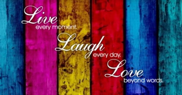 Cute Wallpapers For Desktop With Friendship Quotes Live Every Moment Laugh Every Day Love Beyond Words