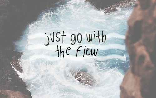 Trust Quotes Wallpaper Just Go With The Flow Quotes Quote Waves Relax Tumblr