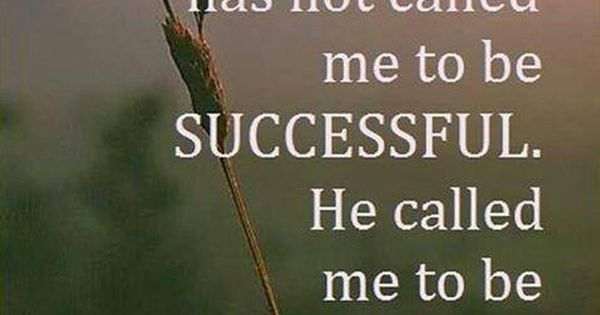 "6 X 4 ""god Has Not Called Me To Be Successful. He Called Me To"