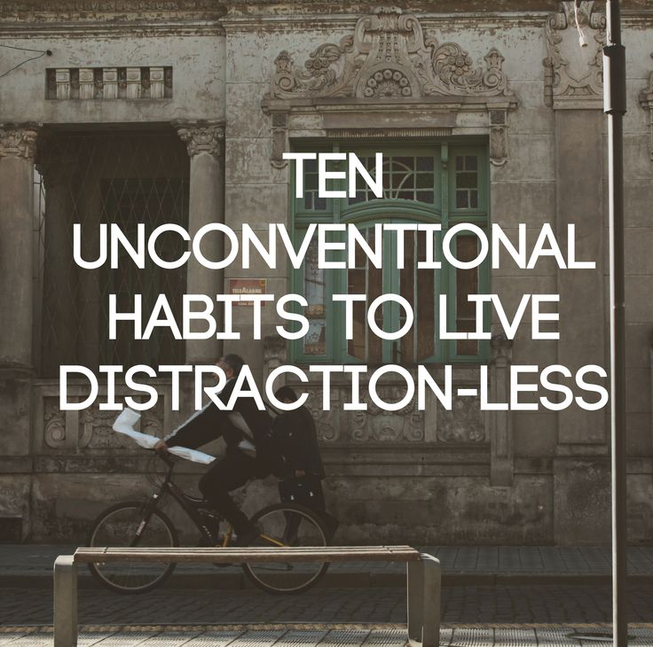 Unconventional Living : 10 Unconventional Habits to Live Distraction-Less  Most ...