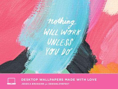 nothing will work unless you do   free background wallpaper   designlovefest x jessica bruggink ...