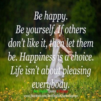 Inspirational Quotes For Life: Be happy. Be yourself. If ...