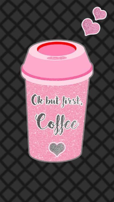Ok but first coffee lock screen   Glitter   Pinterest   Wallpaper