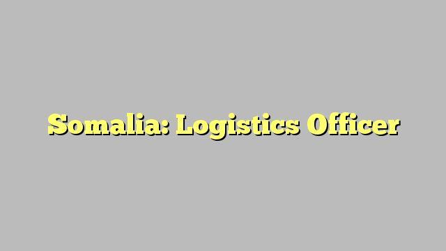 Somalia Logistics Officer Jobrat_somalia Pinterest   Logistics Officer Job  Description