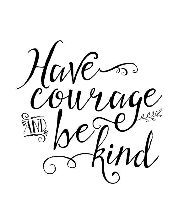 Good Afternoon Wallpaper With Quotes Have Courage And Be Kind The Glorious Mundane