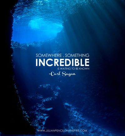 Somewhere something incredible is waiting to be known | Julian Pencilliah Inspire #Inspiration ...