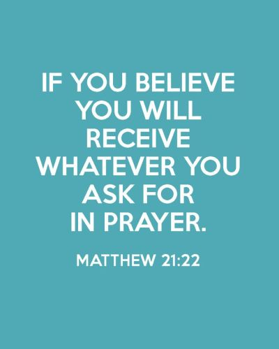 If you believe you will receive whatever you ask for in prayer. Matthew 21:22 | For the Home ...