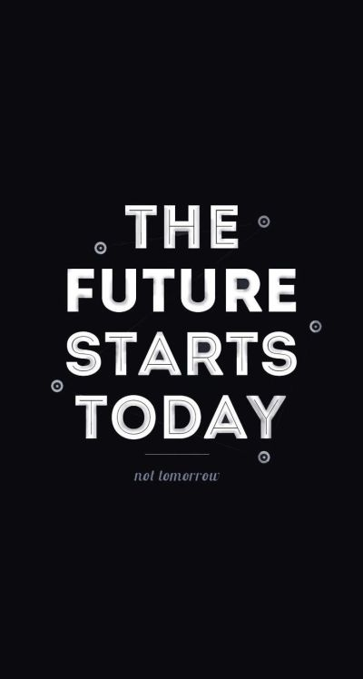The future starts today - #motivational #quote #black&white iPhone wallpaper / Picture message ...