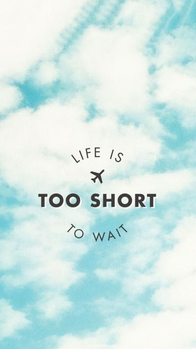 Life is Too Short to wait. Beautiful Quotes wallpapers for iPhone. Tap to see more Signs ...