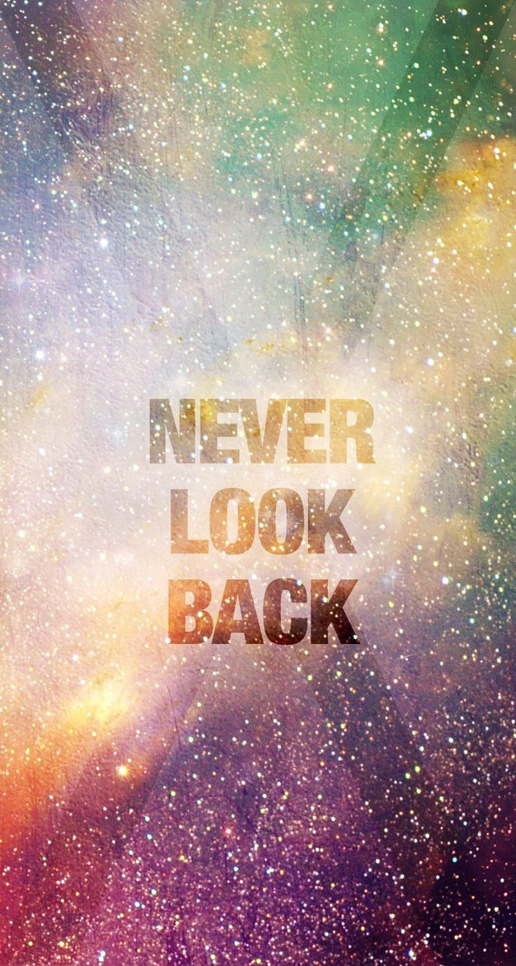 Positive Quotes Phone Wallpaper Never Look Back Iphone Wallpapers 4 Pinterest Never