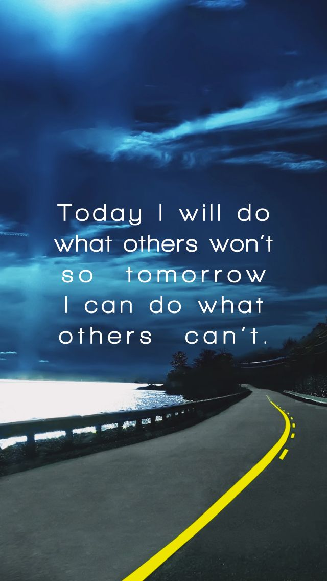 I Quit Quotes Wallpaper Quot Today I Will Do What Others Won T So Tomorrow I Can Do
