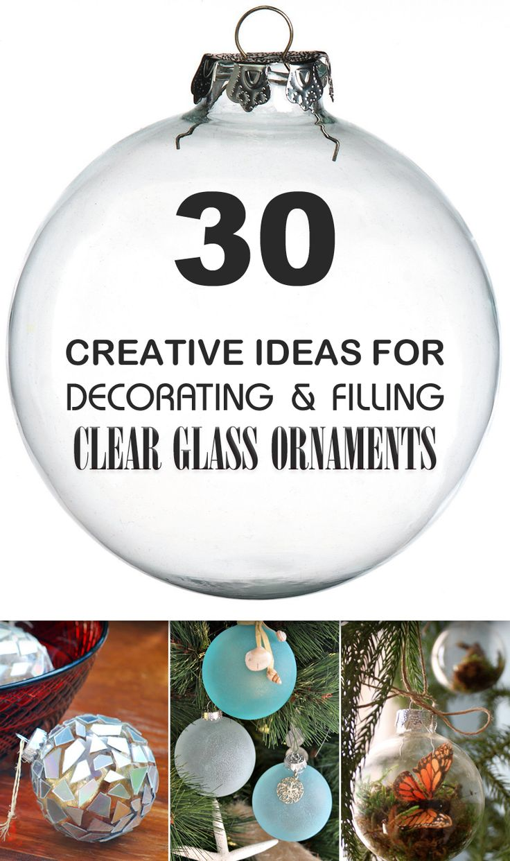 30 creative ideas for decorating and filling clear glass ornaments christmas crafts