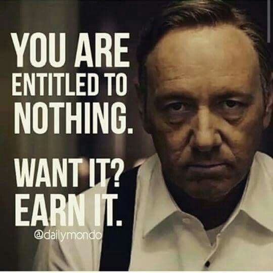 Frank Underwood Quotes Wallpaper You Are Entitled To Nothing Want It Earn It