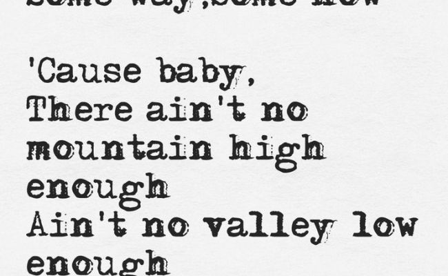 No Mountain High Enough Ain't No Valley Low Enough Ain't No River Wide
