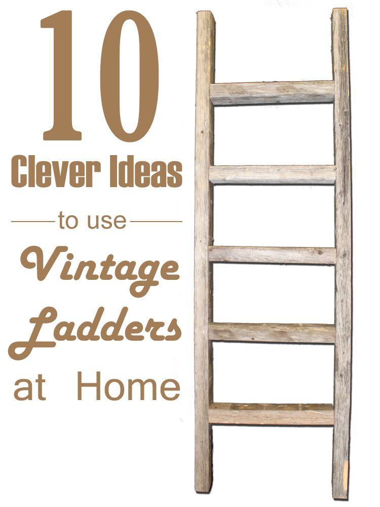 10 Clever Ideas To Use Vintage Ladders At Home Vintage