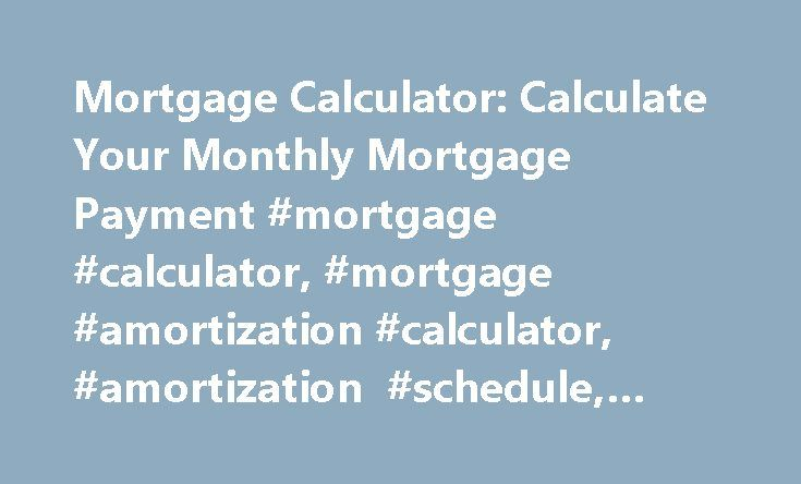Mortgage Calculator Calculate Your Monthly Mortgage Payment - mortgage amortization calculator