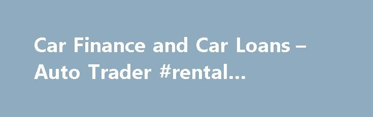 Car Finance and Car Loans u2013 Auto Trader #rental #agreement http - lease and rental agreement difference