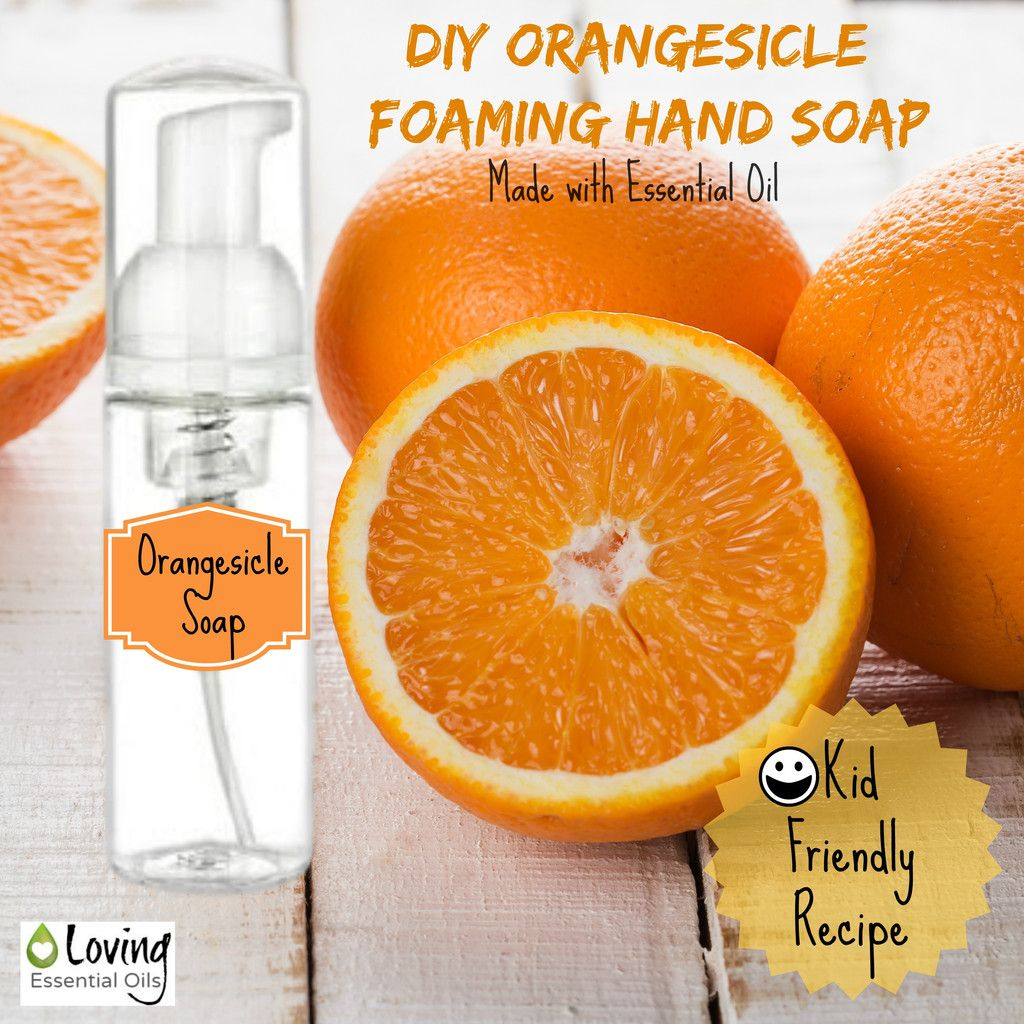Diy Soap With Essential Oils Diy Orangesicle Foaming Hand Soap Kid Friendly Recipe