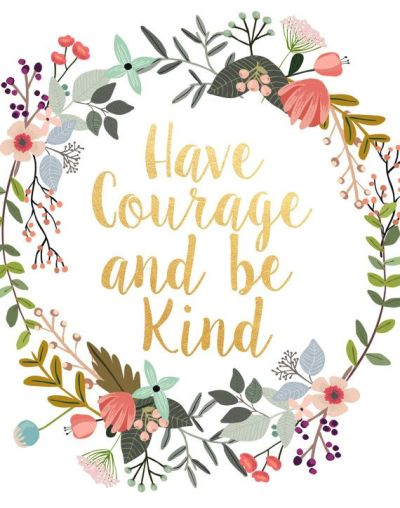 Have Courage And Be Kind, Printable Art, Inspirational Print, Typography Quote, Motivational ...