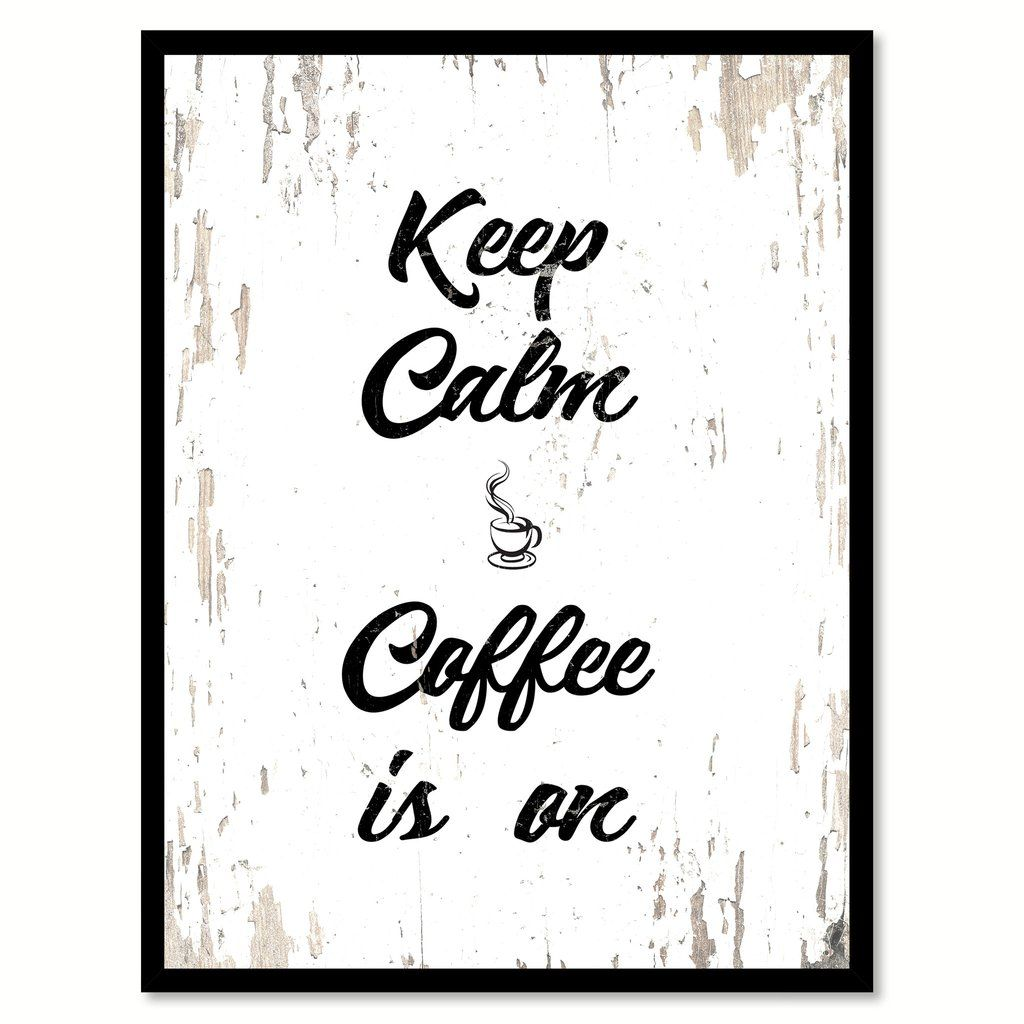 Coffee Latte Art Quotes Keep Calm Coffee Is On Quote Saying Canvas Print With
