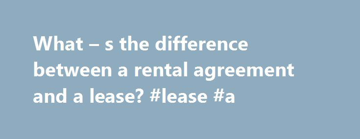 What u2013 s the difference between a rental agreement and a lease - lease and rental agreement difference