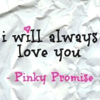 I WILL ALWAYS LOVE YOU -Pinky Promise   Promises are NOT ...