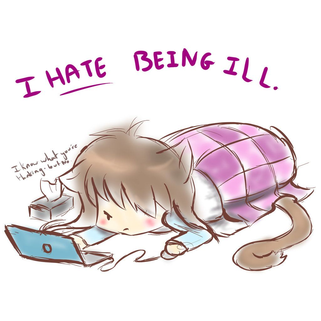 I m really ill currently i hate being ill