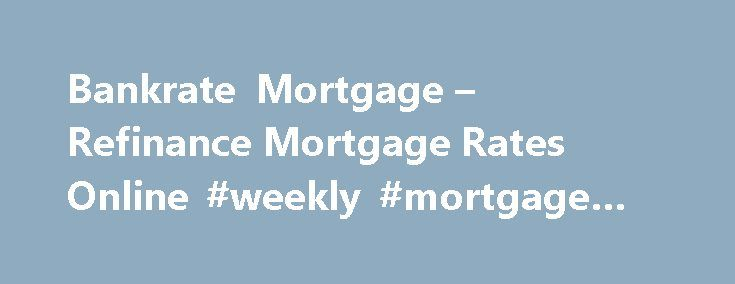 Bankrate Mortgage u2013 Refinance Mortgage Rates Online #weekly - bank rate mortgage calculator