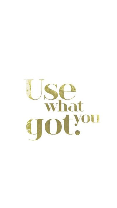 White Gold 'Use what you got' iphone wallpaper phone background lockscreen | Handwritten quotes ...