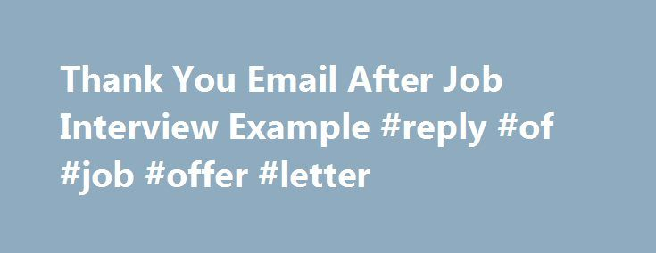 Thank You Email After Job Interview Example #reply #of #job #offer - thank you email after job offer