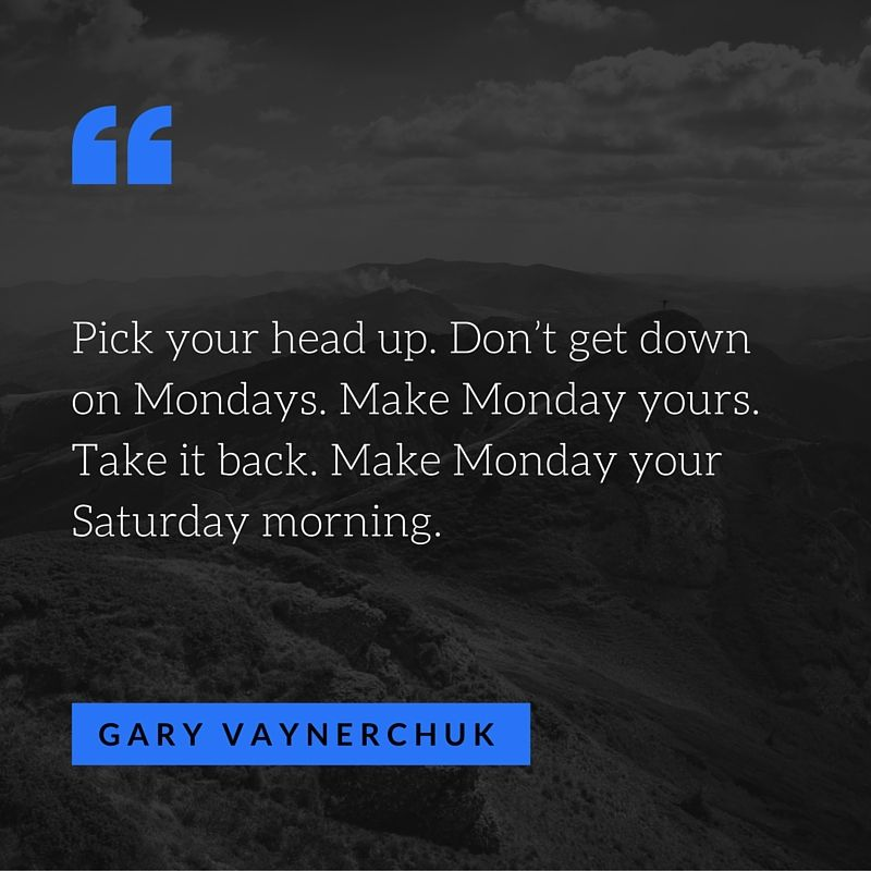 Gary Vee Iphone Wallpaper Quot Pick Your Head Up Don T Get Down On Mondays Make Monday
