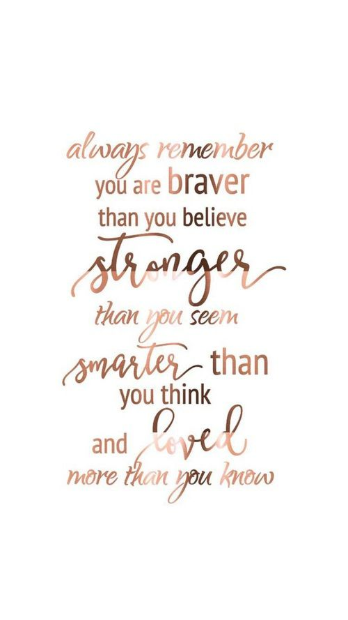 Mom You Are Braver Than You Believe Quote Wallpaper Imagen De Rose Gold Ideas Pinterest Inspirational