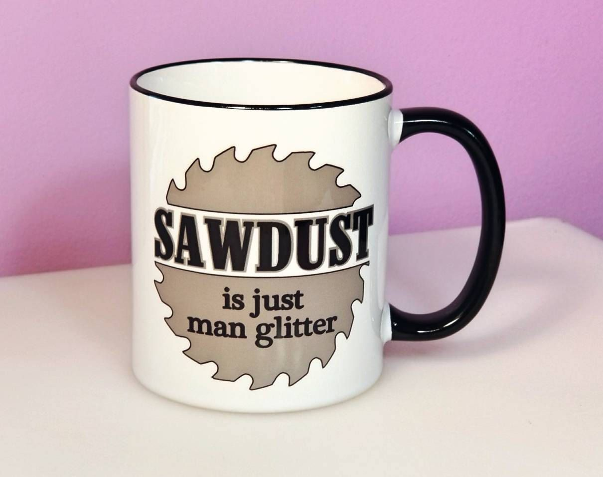 White Guys Sawdust Is Just Man Glitter Man Glitter Dad Gift Gift Sawdust Is Just Man Glitter Man Glitter Dad Gift Gift Guys Guys Coffee Mugs Guys Ny Coffee Mugs furniture Coffee Mugs For Guys