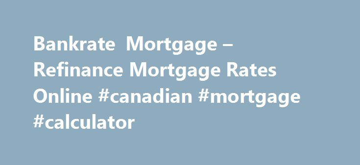 Bankrate Mortgage u2013 Refinance Mortgage Rates Online #canadian - bank rate mortgage calculator