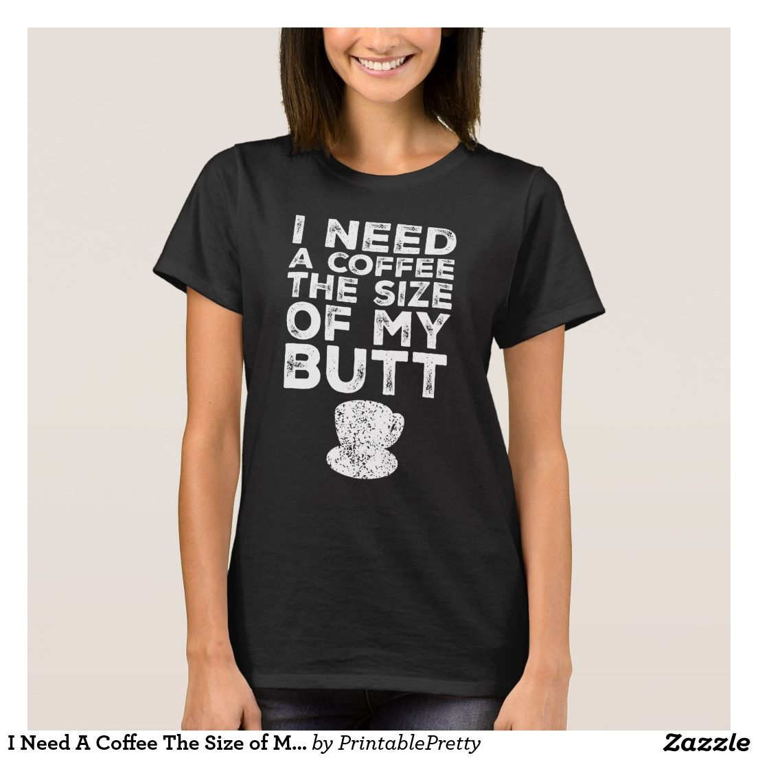 I need a coffee the size of my butt funny quote sayings graphic tee shirt design