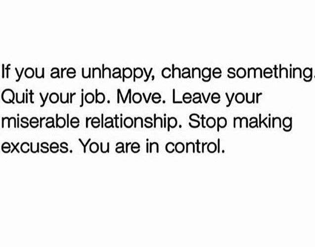 If you are unhappy, change something Quit your job Move Leave - great relationships after quitting job