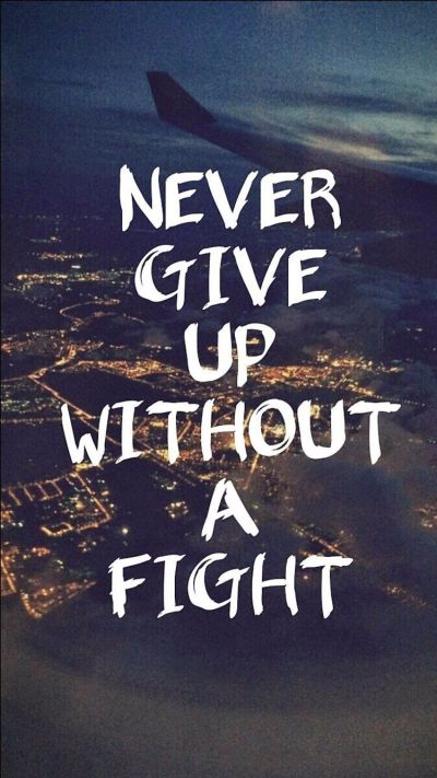 Never give up without a fight | Wallpaper, Inspirational and Inspirational wallpapers
