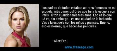 Los padres de todos estaban actores famosos en mi escuela, m... - Alice Eve