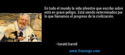 En todo el mundo la vida silvestre que escribo sobre está en... - Gerald Durrell