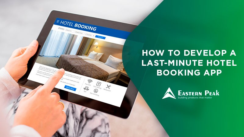 How to Develop a Last Minute Hotel Booking App  Eastern Peak - booking app