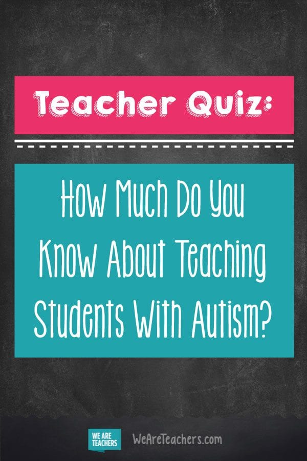 How Much Do You Know About Teaching Students With Autism?