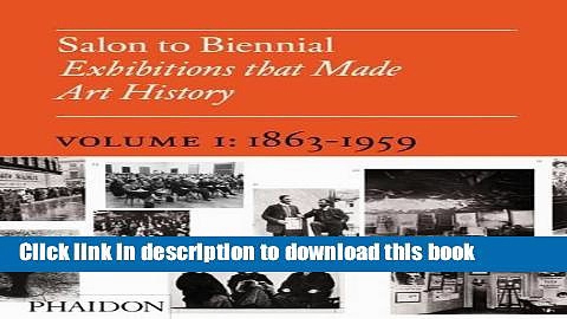 Read Salon To Biennial Exhibitions That Made Art History Volume 1 1863 1959 Pdf Free Video Dailymotion