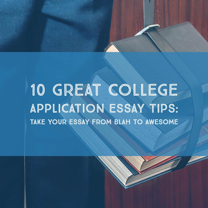 10 Tips For A Great College Application Essay C2 Education