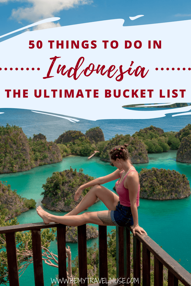 Indonesia Trip Indonesia Bucket List 50 Things To Do Be My Travel Muse