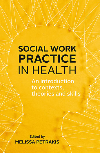Social Work Practice in Health - Edited by Melissa Petrakis - social work practice