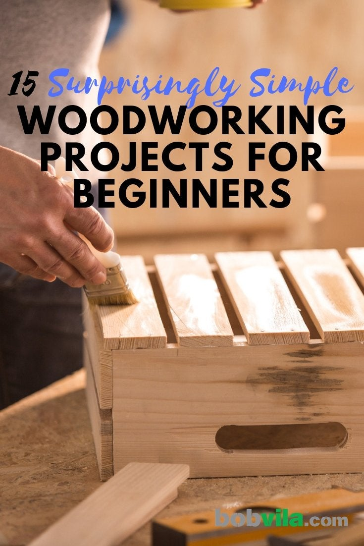 Beginner Woodworking Projects 15 Surprisingly Simple Diys Bob Vila