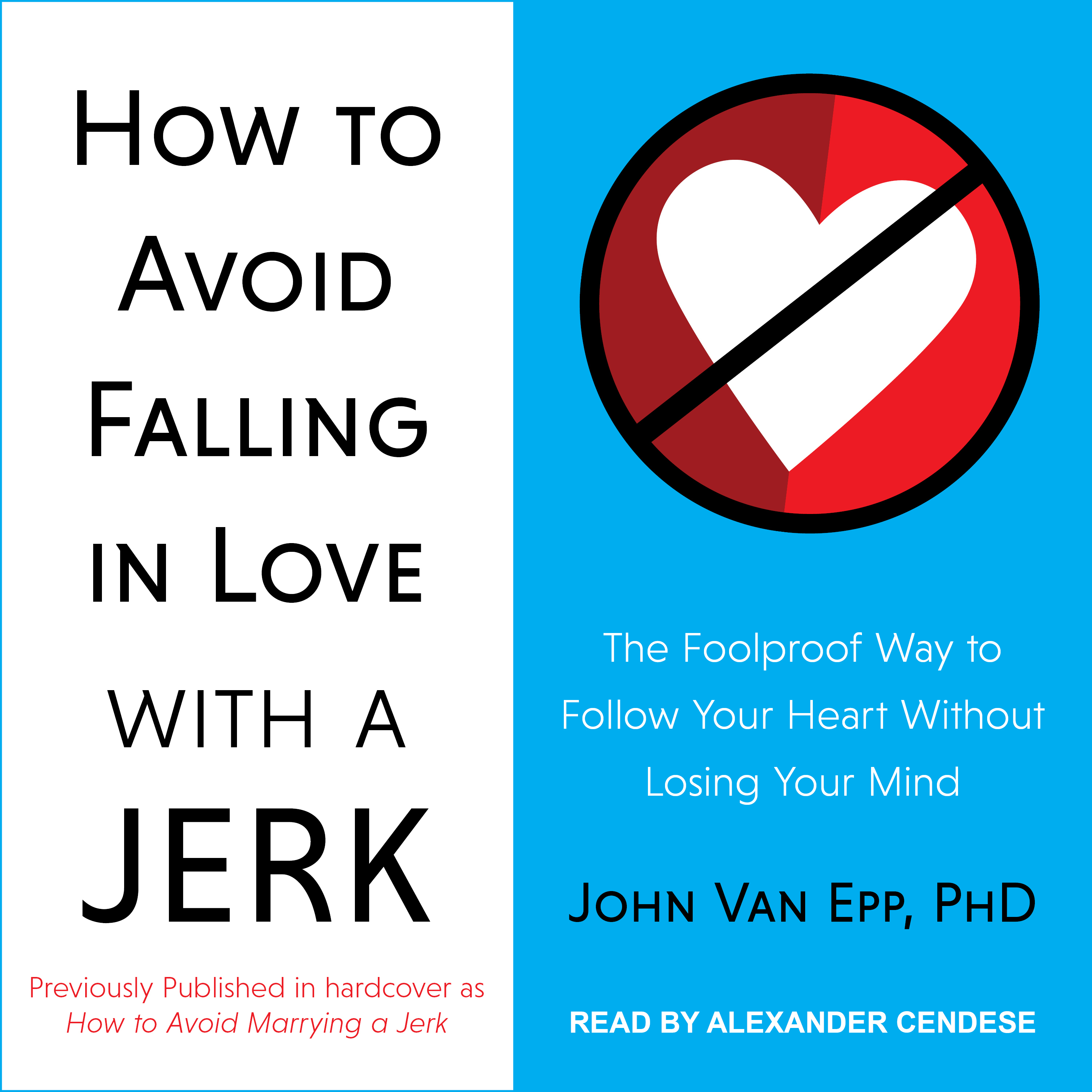 Falling In Love How To Avoid Falling In Love With A Jerk The Foolproof Way To Follow Your Heart Without Losing Your Mind Audiobook