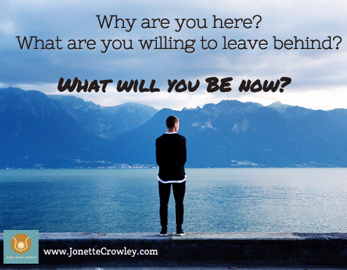 Why are you here? What are you willing to leave behind? What will