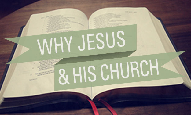 Why Jesus and His Church
