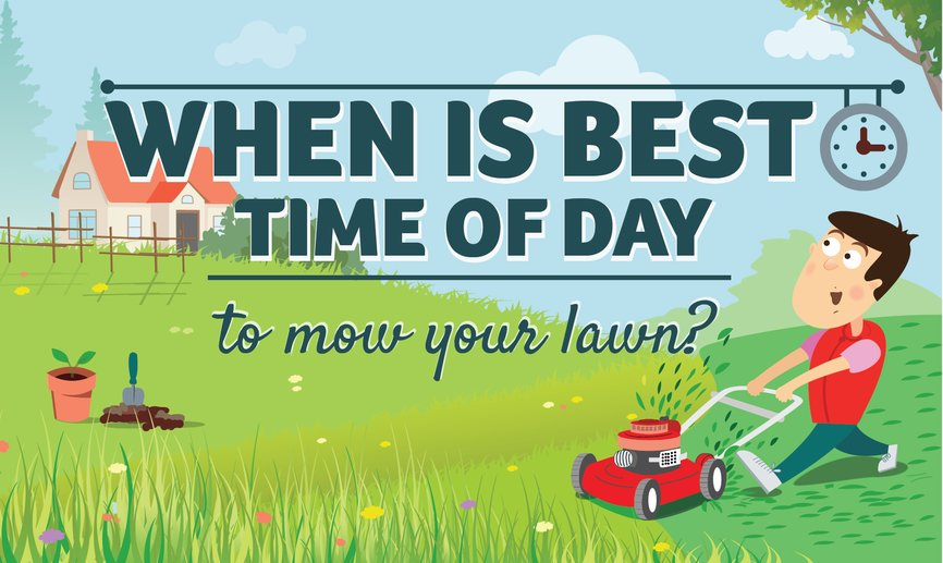 When is the best time of day to mow my lawn? Morning? Afternoon? Does it matter?